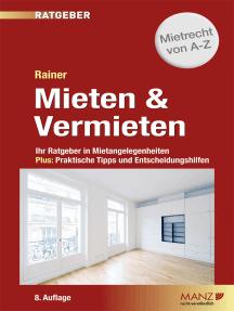 Mieten & Vermieten: Ihr Ratgeber in Mietangelegenheiten Plus: Praktische Tipps und Entscheidungshilfen