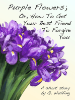 Purple Flowers; Or, How To Get Your Best Friend To Forgive You