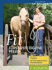 Fit fürs erste eigene Pferd: Tipps für frischgebackene Pferdebesitzer!