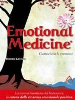 Emotional Medicine. Guarisci con le emozioni