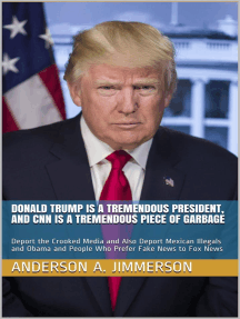 Donald Trump Is a Tremendous President, and CNN Is a Tremendous Piece of Garbage: Deport the Crooked Media and Also Deport Mexican Illegals and Obama and People Who Prefer Fake News to Fox News