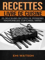 Recettes: Livre de cuisine: 25 délicieuses recettes de Pâtisseries traditionelles, Cup-cakes, Tartes (Livre de recettes: Desserts)