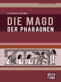 Die Magd der Pharaonen: Historischer Roman