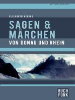 Sagen und Märchen von Donau und Rhein