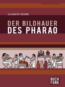 Der Bildhauer des Pharao: Historischer Roman