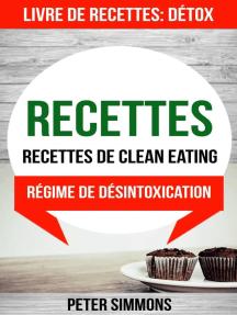 Recettes: Recettes de clean eating (Livre De Recettes: Détox: Régime de désintoxication)