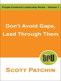 Don't Avoid Gaps, Lead Through Them: People-Centered Leadership, #1