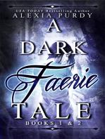 A Dark Faerie Tale Books 1 & 2