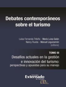 Debates contemporáneos sobre el turismo: Tomo III. Desafíos actuales en la gestión e innovación del turismo: perspectivas y apuestas para su manejo