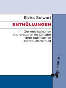Enthüllungen: Zur musikalischen Interpretation im Zeitalter ihrer technischen Reproduzierbarkeit