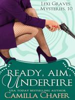 Ready, Aim, Under Fire (Lexi Graves Mysteries, 10)