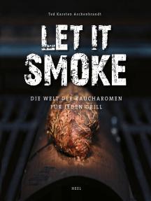 Let it smoke: Die Welt der Raucharomen für jeden Grill