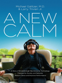 A New Calm: A Story of Breakthrough Neuroscience Technology Patented to Quickly and Naturally Reduce Stress and Improve Performance