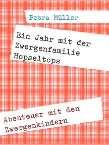 Ein Jahr mit der Zwergenfamilie Hopseltops: Abenteuer mit den Zwergenkindern