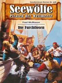 Seewölfe - Piraten der Weltmeere 308: Die Furchtlosen
