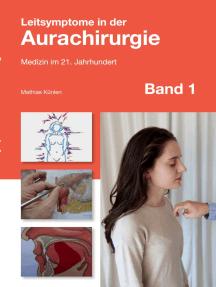 Leitsymptome in der Aurachirurgie Band 1: Medizin im 21. Jahrhundert