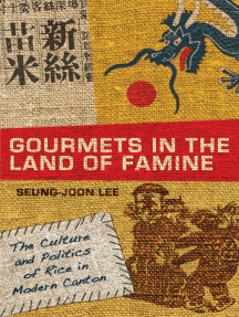Gourmets in the Land of Famine: The Culture and Politics of Rice in Modern Canton