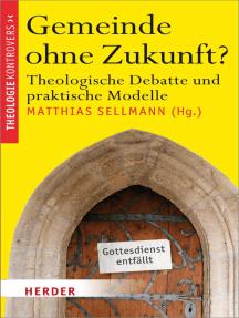 Gemeinde ohne Zukunft?: Theologische Debatte und praktische Modelle