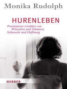 Hurenleben: Prostituierte erzählen von Wünschen und Träumen, Sehnsucht und Hoffnung