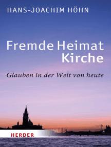 Fremde Heimat Kirche: Glauben in der Welt von heute