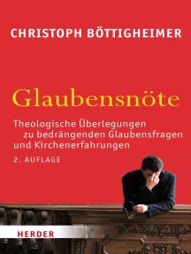 Glaubensnöte: Theologische Überlegungen zu bedrängenden Glaubensfragen und Kirchenerfahrungen