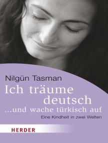 Ich träume deutsch ... und wache türkisch auf: Eine Kindheit in zwei Welten