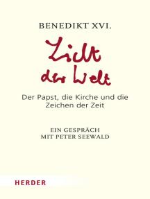 Licht der Welt: Der Papst, die Kirche und die Zeichen der Zeit. Ein Gespräch mit Peter Seewald