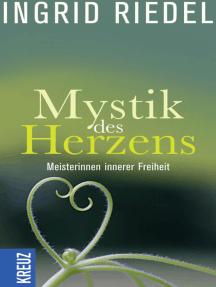 Mystik des Herzens: Meisterinnen innerer Freiheit