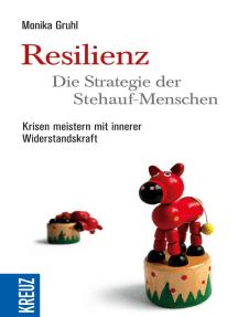 Resilienz - die Strategie der Stehauf-Menschen: Krisen meistern mit innerer Widerstandskraft