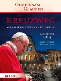 Kreuzweg mit Papst Franziskus am Kolosseum: Beten mit dem Heiligen Vater Karfreitag 2014