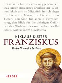 Franziskus: Rebell und Heiliger