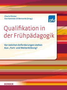 Qualifikation in der Frühpädagogik: Vor welchen Anforderungen stehen Aus- Fort- und Weiterbildung?