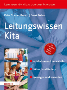 Leitungswissen Kita: entdecken und entwickeln - führen und fördern - managen und verwalten