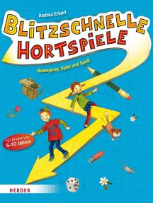 Blitzschnelle Hortspiele: Bewegung, Spiel und Spaß für Kinder von 5-10 Jahren