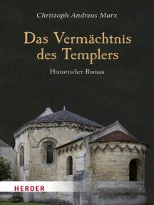 Das Vermächtnis des Templers: Historischer Roman