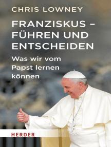 Franziskus - Führen und entscheiden: Was wir vom Papst lernen können