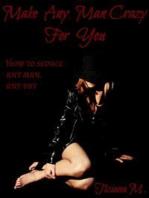 Make Any Man Crazy For You