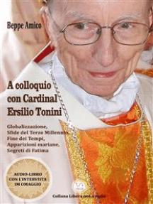 A colloquio con Cardinal Ersilio Tonini - Globalizzazione, Sfide del Terzo Millennio, Fine dei Tempi, Apparizioni mariane, Segreti di Fatima: Con Audio-libro in OMAGGIO