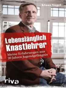 Lebenslänglich Knastlehrer: Meine Erfahrungen aus 20 Jahren Jugendgefängnis