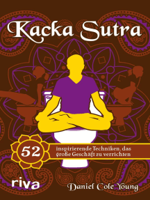 Kacka Sutra: 52 inspirierende Techniken, das große Geschäft zu verrichten