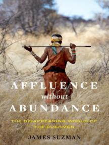 Affluence Without Abundance: The Disappearing World of the Bushmen