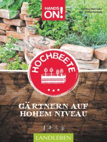 Hands On! Hochbeete: Gärtnern auf hohem Niveau
