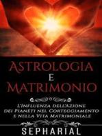 Astrologia e Matrimonio - L'influenza dell'azione dei pianeti nel corteggiamento e nella vita coniugale