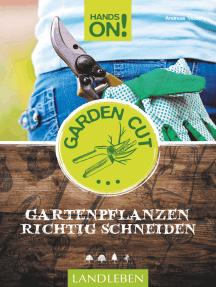 Hands On! Garden Cut: Gartenpflanzen richtig schneiden