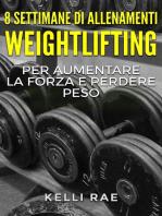8 settimane di Allenamenti Weightlifting per aumentare la forza e perdere peso