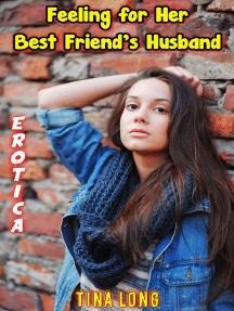 Erotica: Feeling for Her Best Friend's Husband