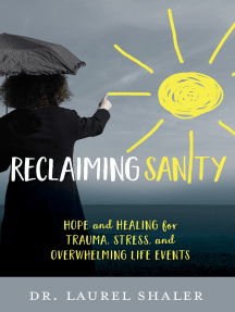 Reclaiming Sanity: Hope and Healing for Trauma, Stress, and Overwhelming Life Events