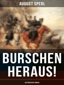 Burschen heraus! (Historischer Roman): Befreiungskriege - Geschichte aus der Zeit unserer tiefsten Erniedrigung