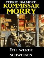 Kommissar Morry - Ich werde schweigen