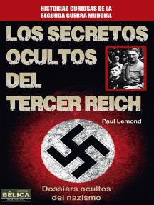 Los secretos ocultos del Tercer Reich: Dossiers ocultos del nazismo